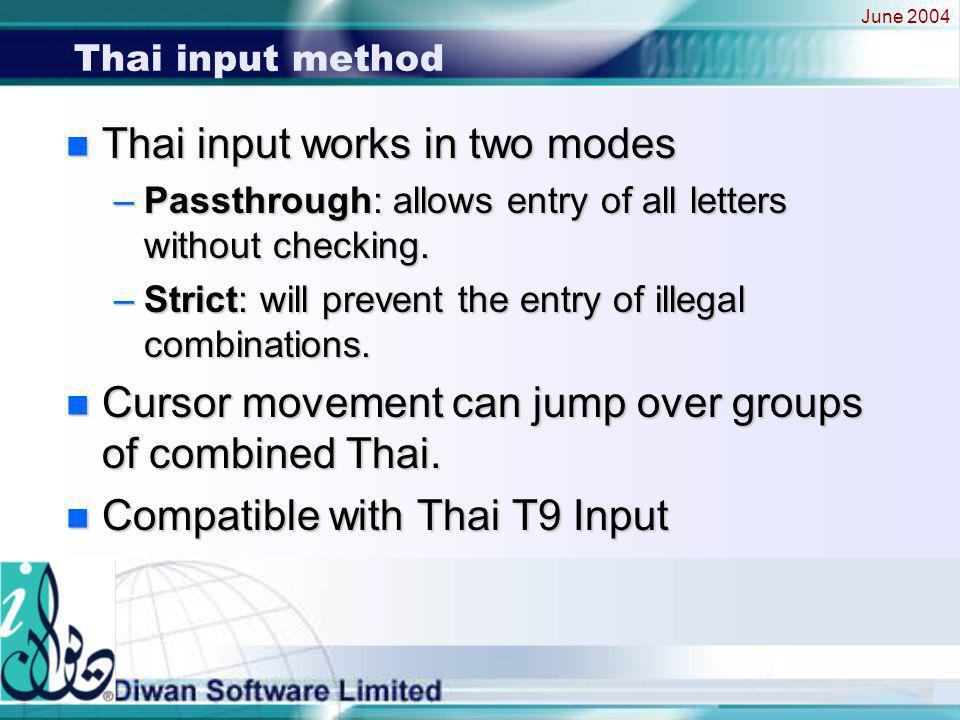 June 2004 Thai input method n Thai input works in two modes –Passthrough: allows entry of all letters without checking.
