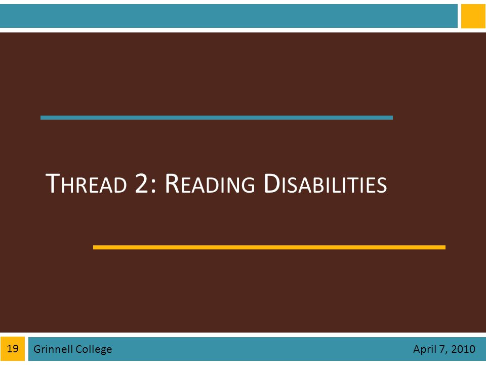 T HREAD 2: R EADING D ISABILITIES Grinnell College 19 April 7, 2010