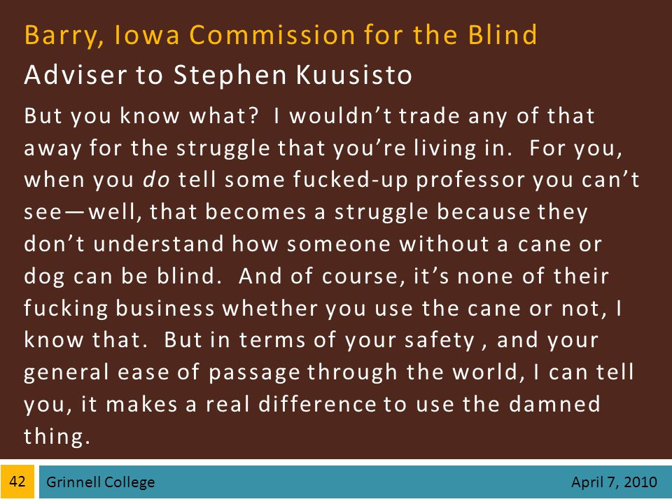 Barry, Iowa Commission for the Blind Adviser to Stephen Kuusisto But you know what.