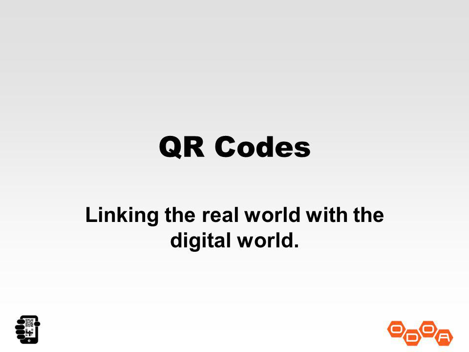 QR Codes Linking the real world with the digital world.