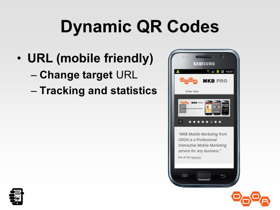 Dynamic QR Codes URL (mobile friendly) –Change target URL –Tracking and statistics