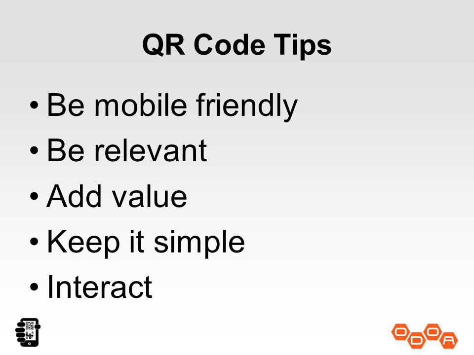 QR Code Tips Be mobile friendly Be relevant Add value Keep it simple Interact