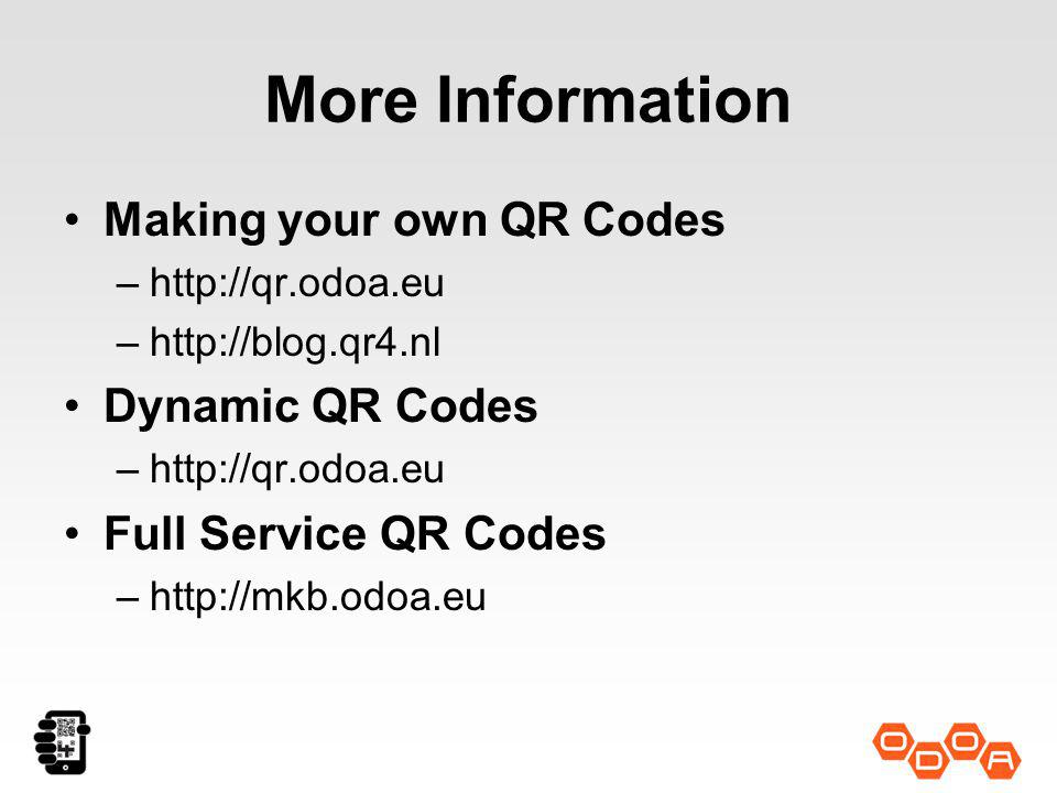 More Information Making your own QR Codes –http://qr.odoa.eu –http://blog.qr4.nl Dynamic QR Codes –http://qr.odoa.eu Full Service QR Codes –http://mkb.odoa.eu