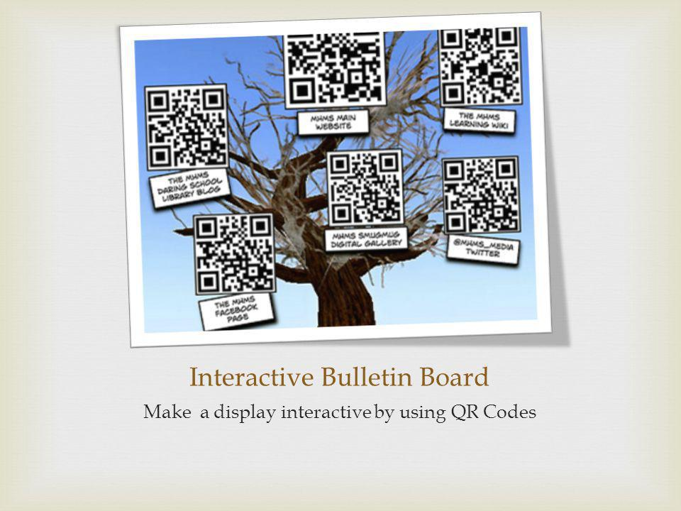 Interactive Bulletin Board Make a display interactive by using QR Codes