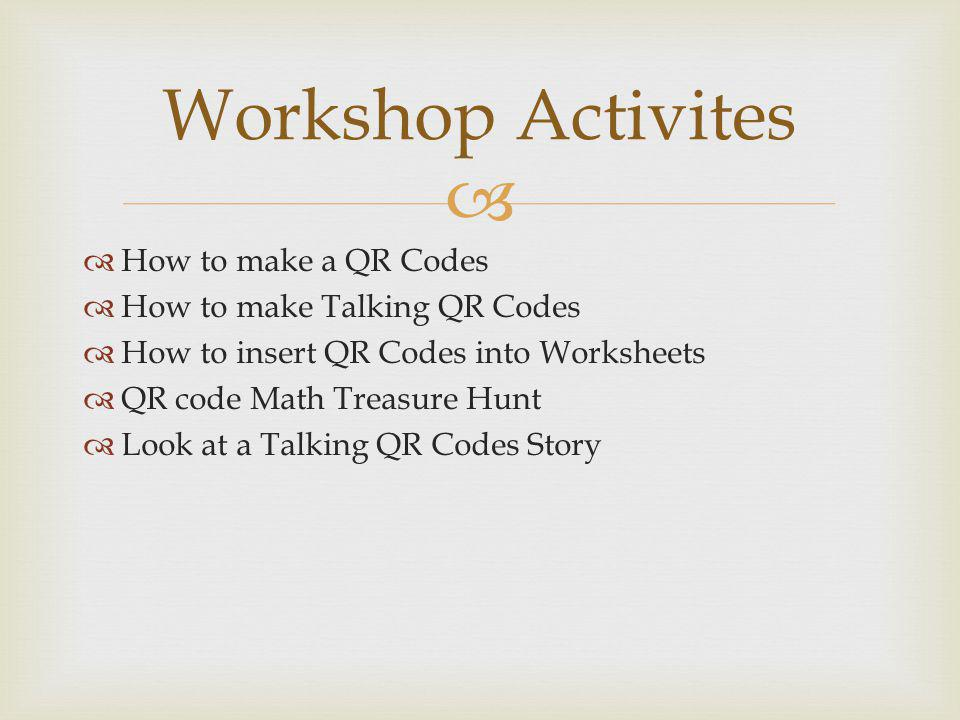 How to make a QR Codes How to make Talking QR Codes How to insert QR Codes into Worksheets QR code Math Treasure Hunt Look at a Talking QR Codes Story Workshop Activites