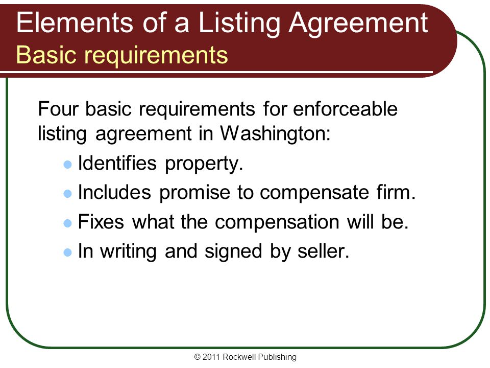Elements of a Listing Agreement Basic requirements Four basic requirements for enforceable listing agreement in Washington: Identifies property.