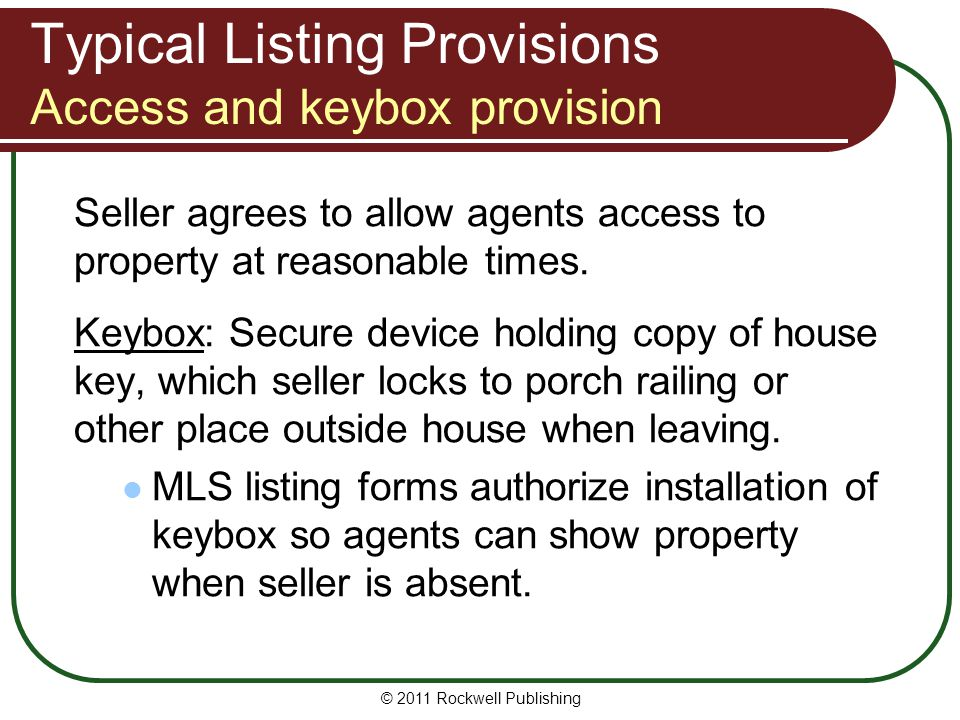 Typical Listing Provisions Access and keybox provision Seller agrees to allow agents access to property at reasonable times.