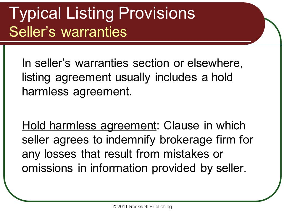 Typical Listing Provisions Sellers warranties In sellers warranties section or elsewhere, listing agreement usually includes a hold harmless agreement.