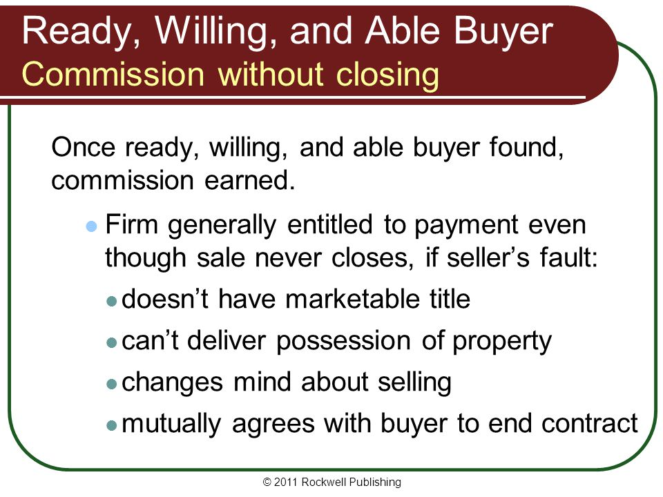 Ready, Willing, and Able Buyer Commission without closing Once ready, willing, and able buyer found, commission earned.