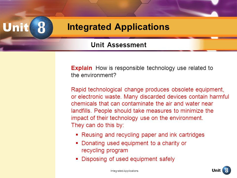 Unit Integrated Applications Unit Unit Assessment Explain How is responsible technology use related to the environment.