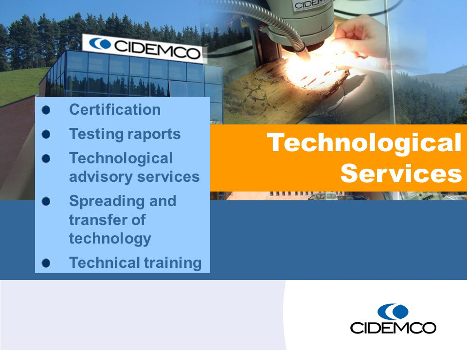 Certification Testing raports Technological advisory services Spreading and transfer of technology Technical training Technological Services