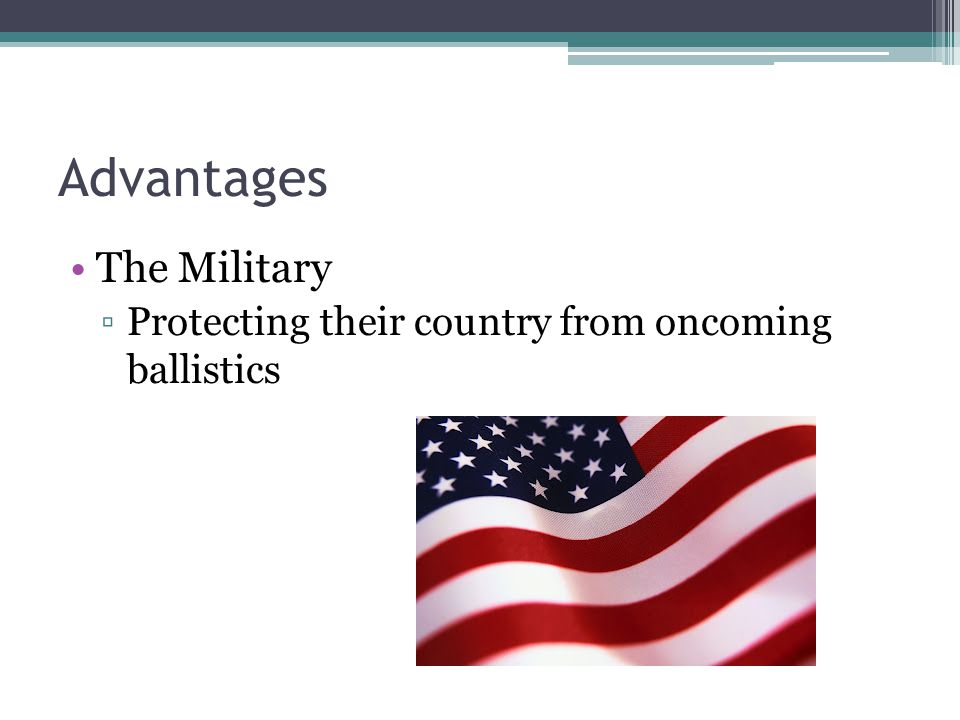Advantages The Military Protecting their country from oncoming ballistics