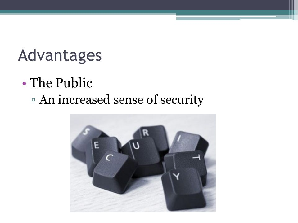 Advantages The Public An increased sense of security