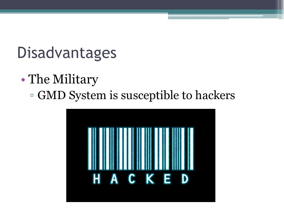 Disadvantages The Military GMD System is susceptible to hackers