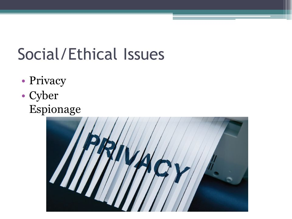 Social/Ethical Issues Privacy Cyber Espionage