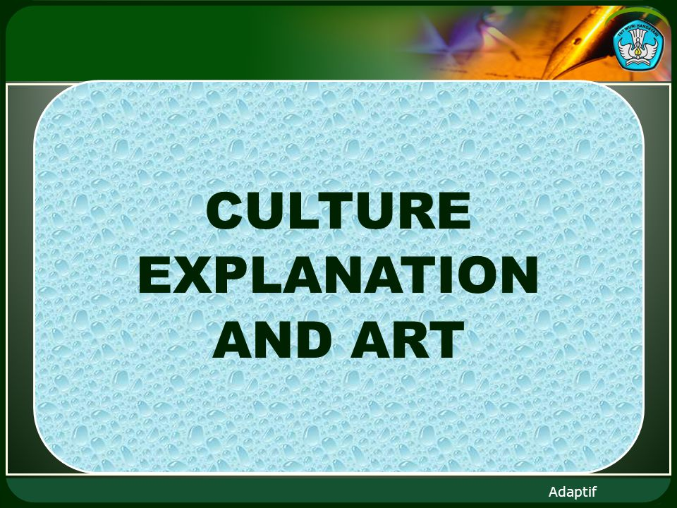 Adaptif CULTURE EXPLANATION AND ART