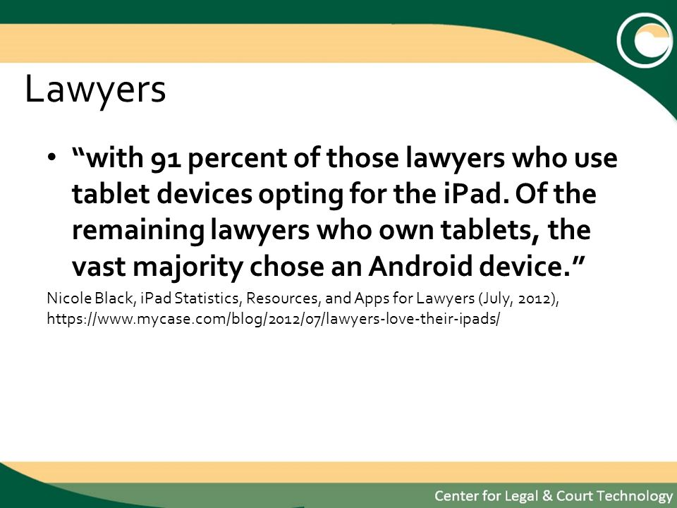 Lawyers with 91 percent of those lawyers who use tablet devices opting for the iPad.