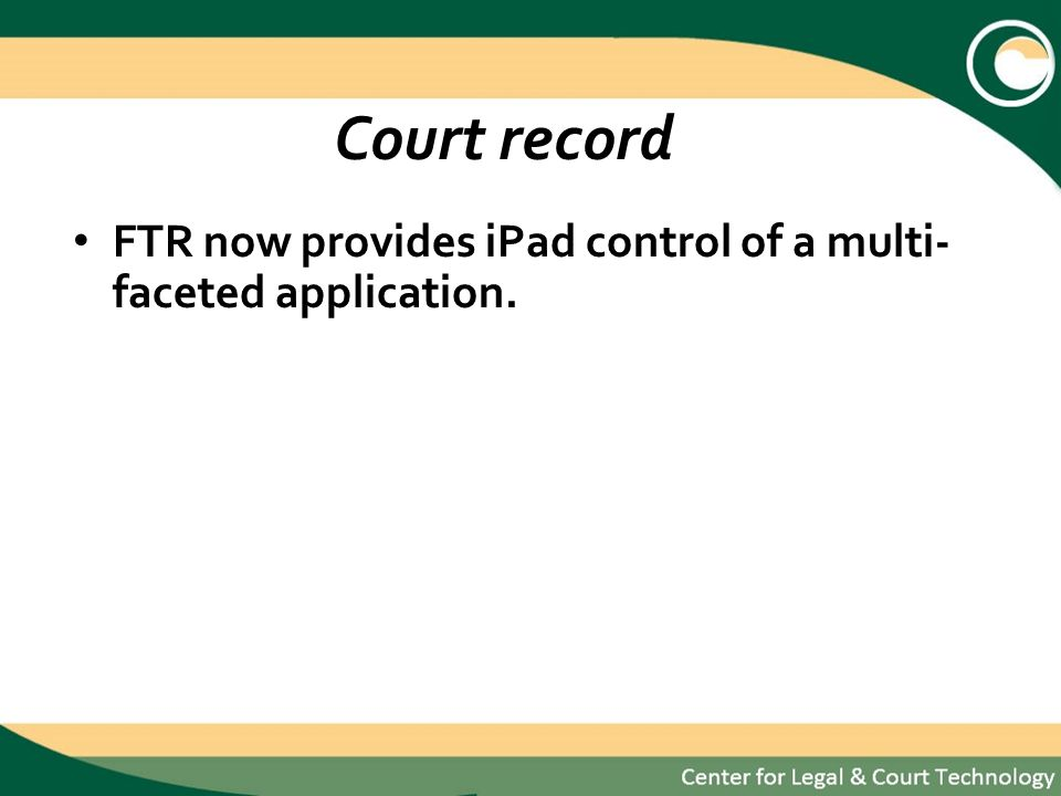 Court record FTR now provides iPad control of a multi- faceted application.