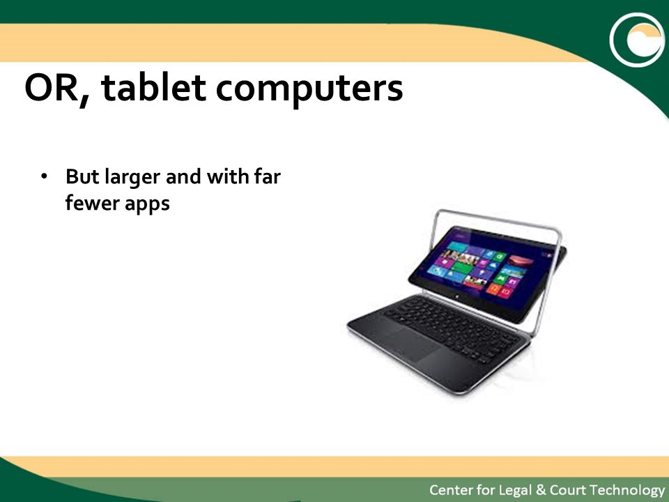 OR, tablet computers But larger and with far fewer apps