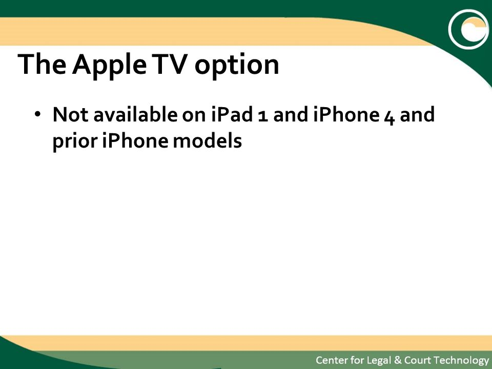 The Apple TV option Not available on iPad 1 and iPhone 4 and prior iPhone models