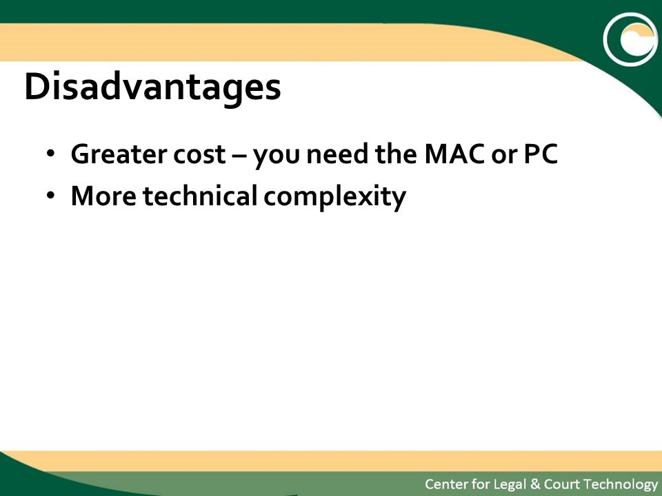 Disadvantages Greater cost – you need the MAC or PC More technical complexity