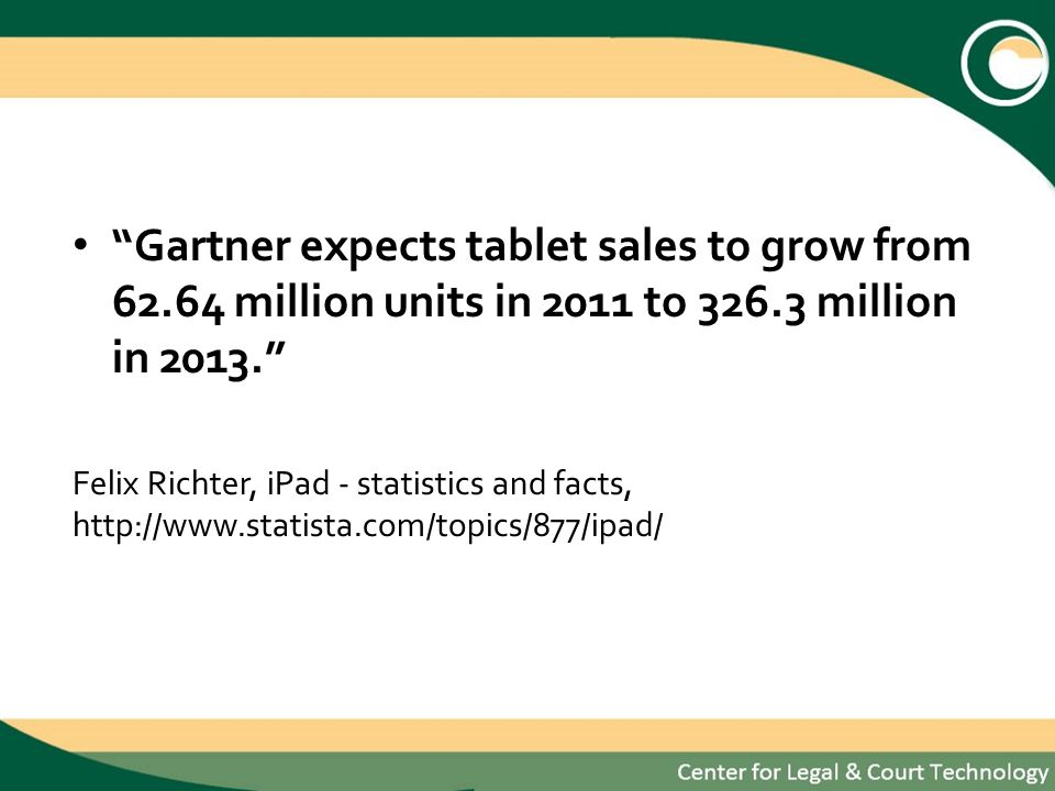 Gartner expects tablet sales to grow from 62.64 million units in 2011 to 326.3 million in 2013.