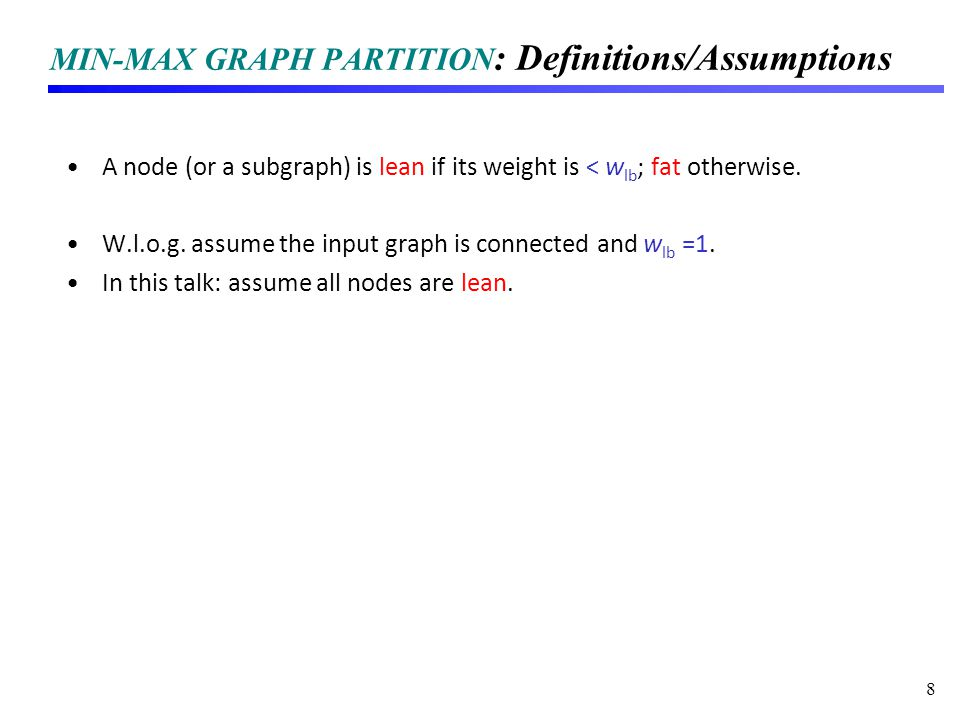 MIN-MAX GRAPH PARTITION : Definitions/Assumptions A node (or a subgraph) is lean if its weight is < w lb ; fat otherwise.