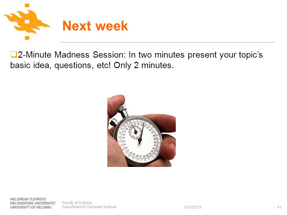CN-S2013 Next week 2-Minute Madness Session: In two minutes present your topics basic idea, questions, etc.