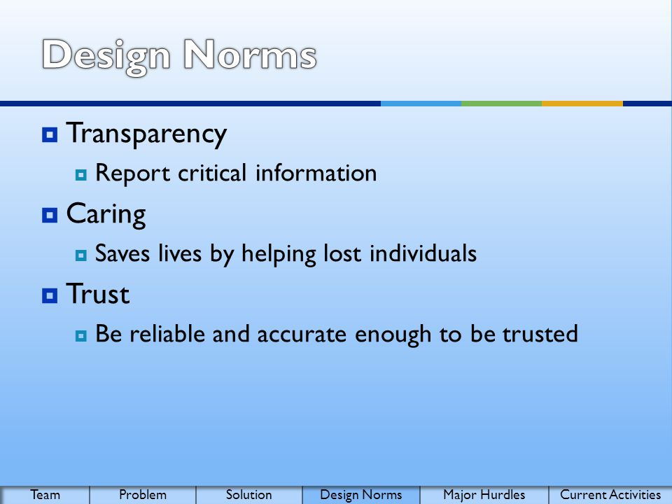 Transparency Report critical information Caring Saves lives by helping lost individuals Trust Be reliable and accurate enough to be trusted