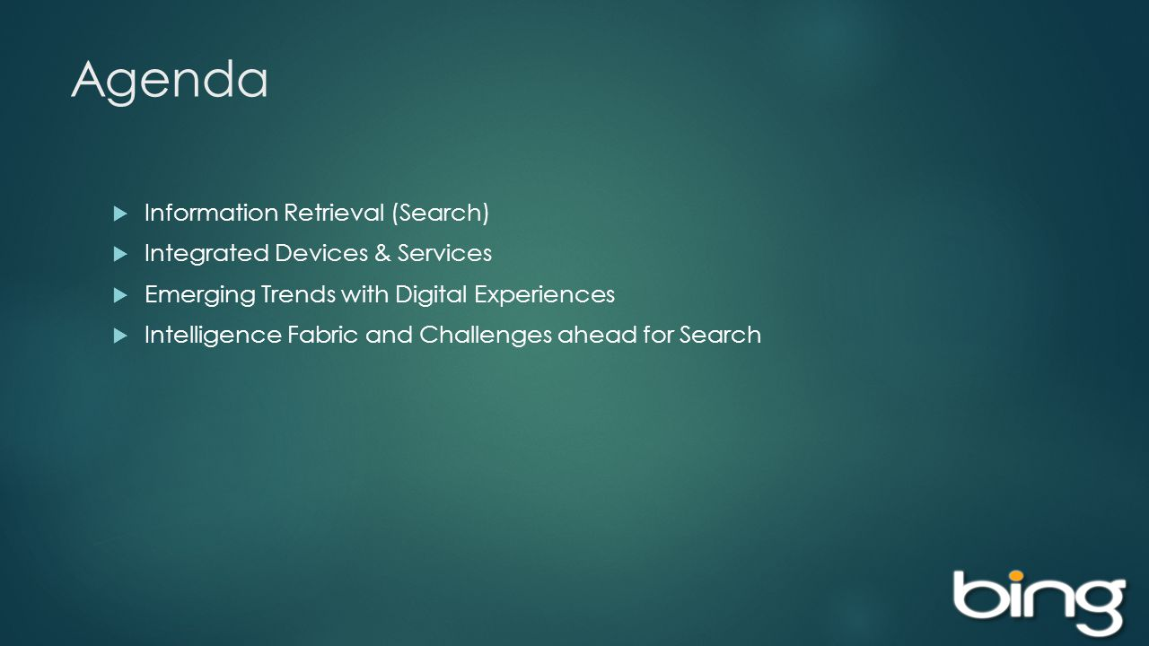 Agenda Information Retrieval (Search) Integrated Devices & Services Emerging Trends with Digital Experiences Intelligence Fabric and Challenges ahead for Search