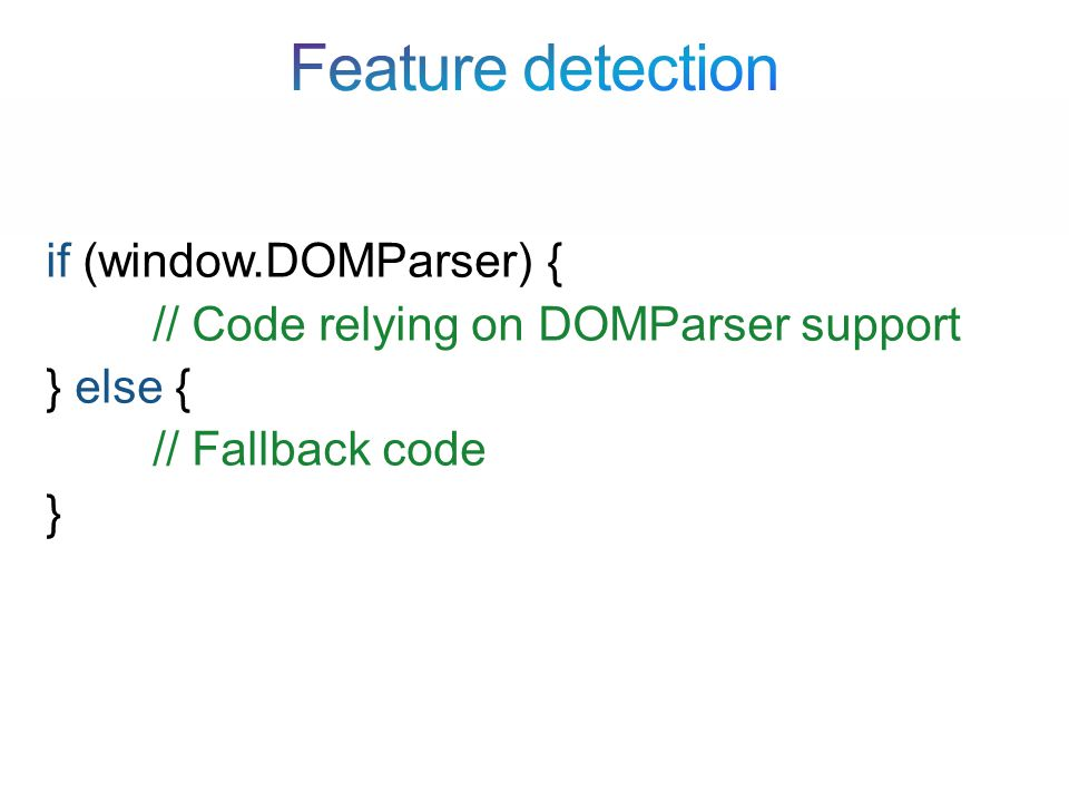 if (window.DOMParser) { // Code relying on DOMParser support } else { // Fallback code }