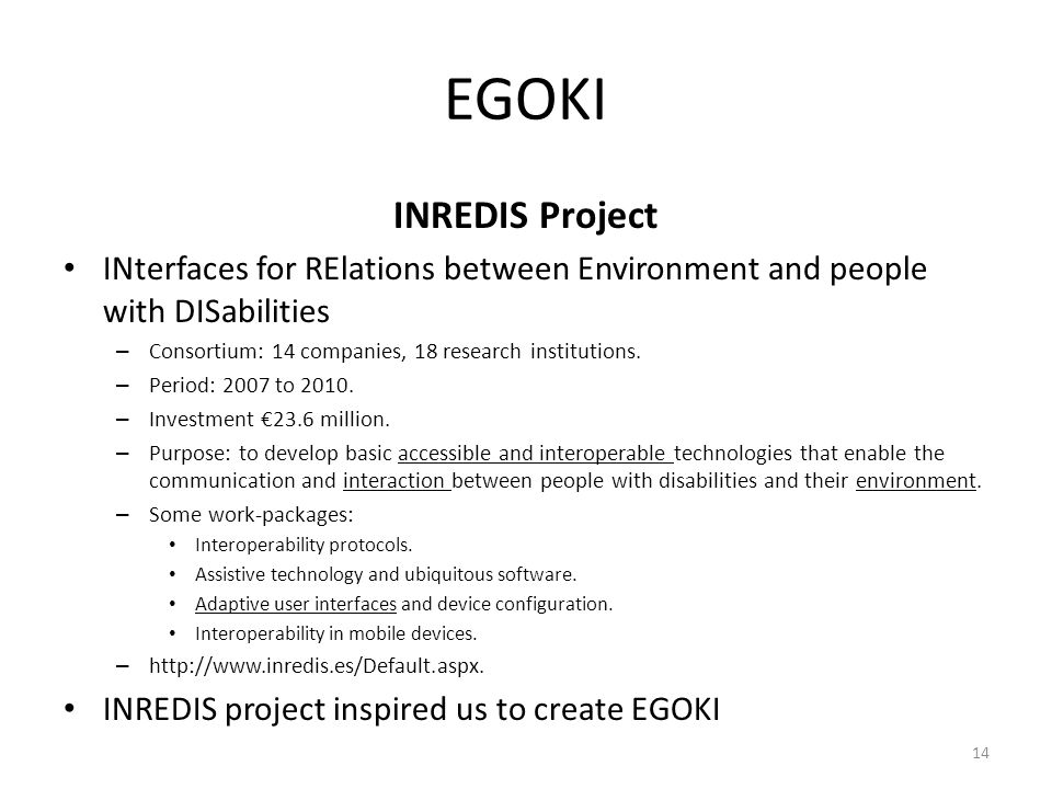 EGOKI INREDIS Project INterfaces for RElations between Environment and people with DISabilities – Consortium: 14 companies, 18 research institutions.