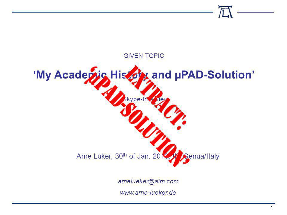 Skype-Interview My Academic History and µPAD-Solution Arne Lüker, 30 th of Jan.