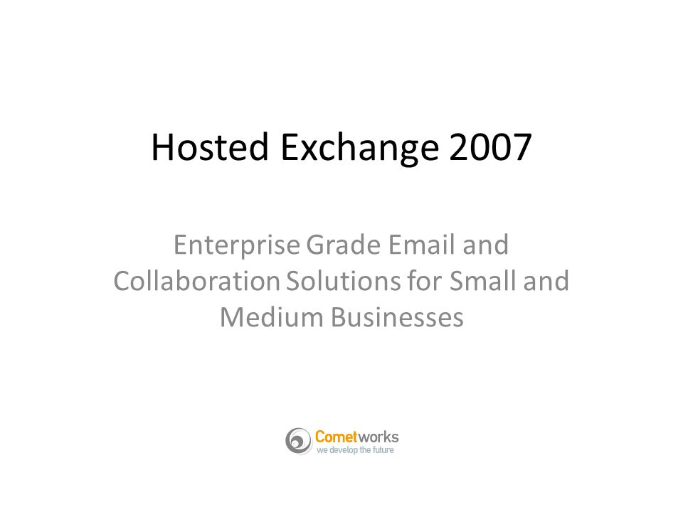 Hosted Exchange 2007 Enterprise Grade Email and Collaboration Solutions for Small and Medium Businesses