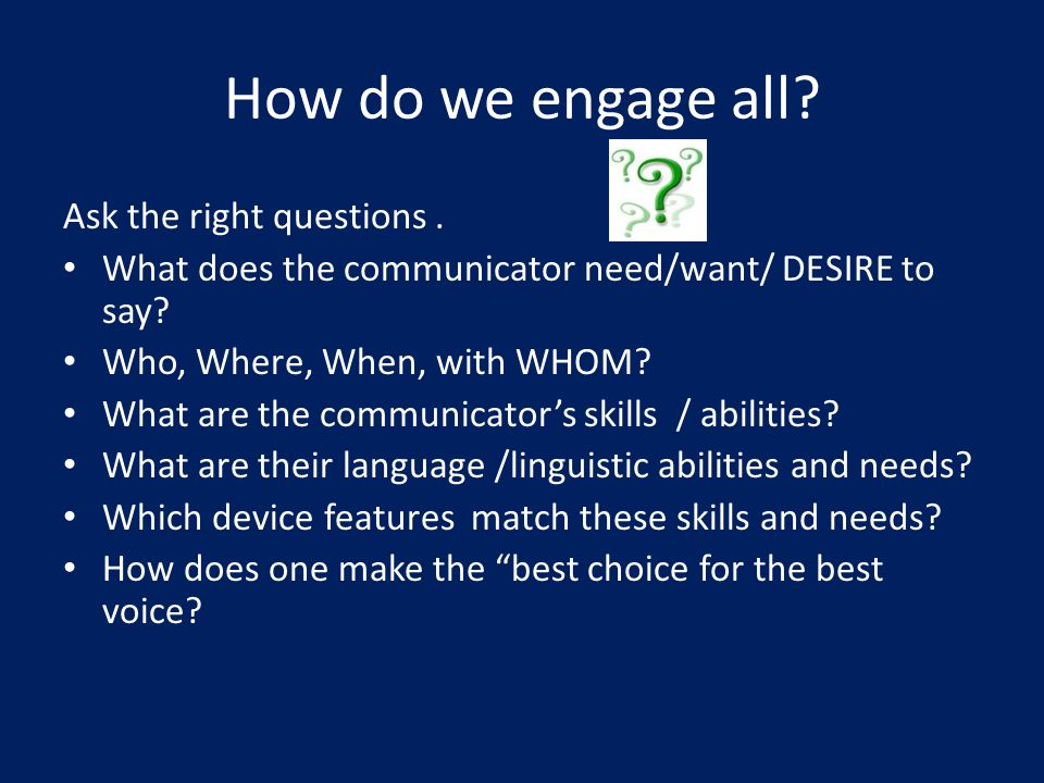 How do we engage all. Ask the right questions.