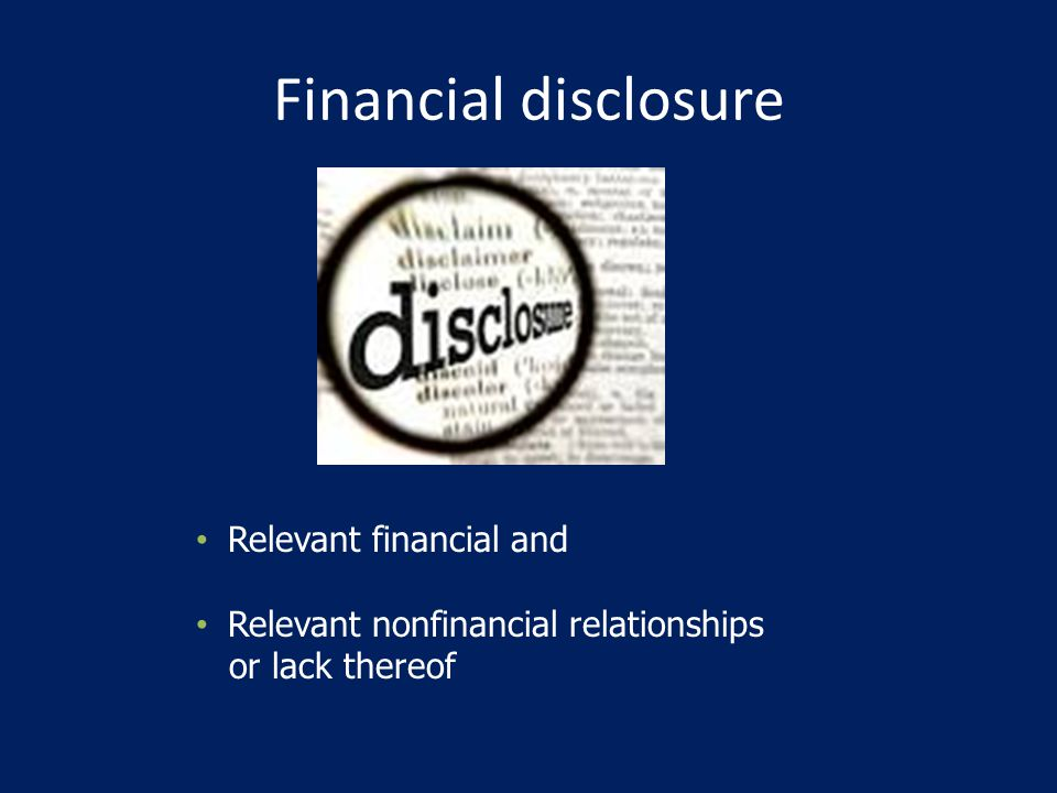 Financial disclosure Relevant financial and Relevant nonfinancial relationships or lack thereof