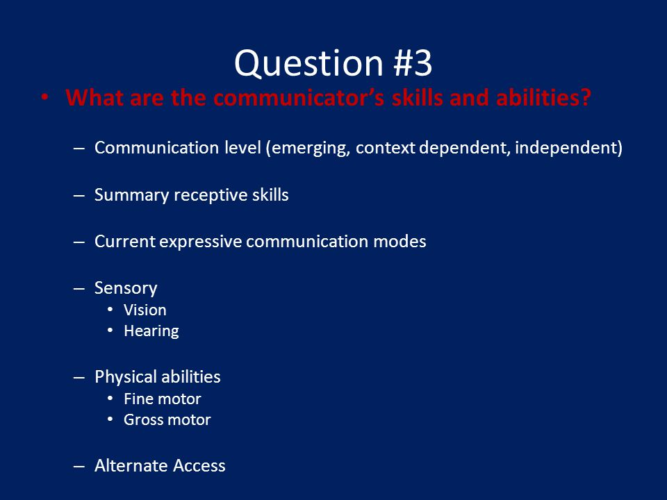 Question #3 What are the communicators skills and abilities.