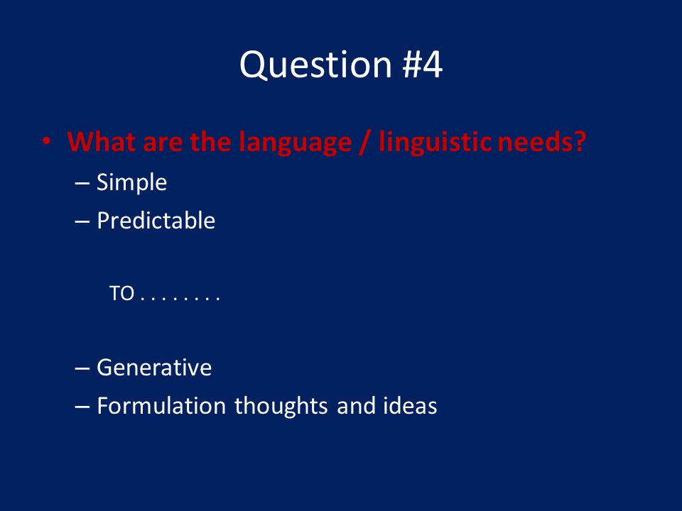 Question #4 What are the language / linguistic needs.