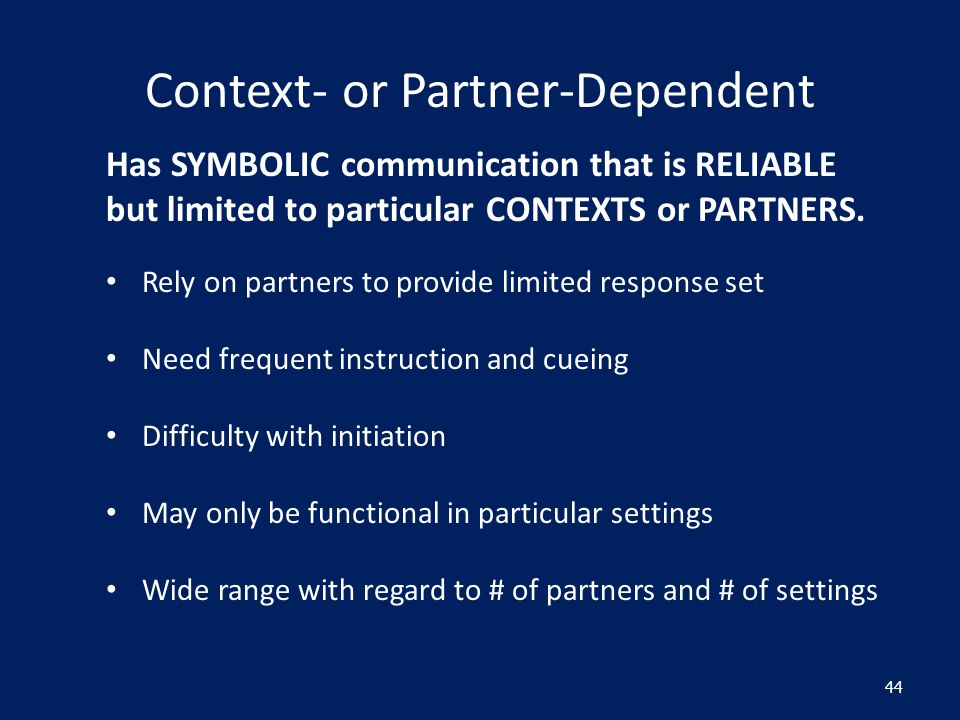 Context- or Partner-Dependent Has SYMBOLIC communication that is RELIABLE but limited to particular CONTEXTS or PARTNERS.