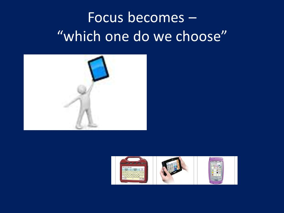Focus becomes – which one do we choose