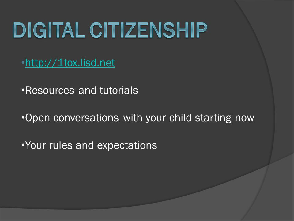 http://1tox.lisd.net Resources and tutorials Open conversations with your child starting now Your rules and expectations