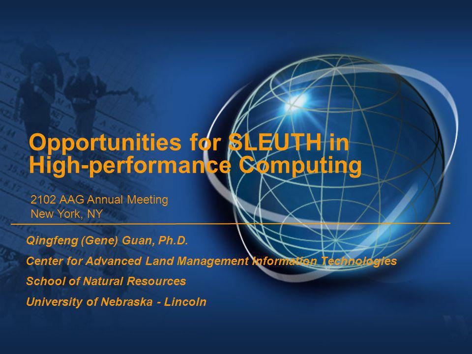 Opportunities for SLEUTH in High-performance Computing Qingfeng (Gene) Guan, Ph.D.