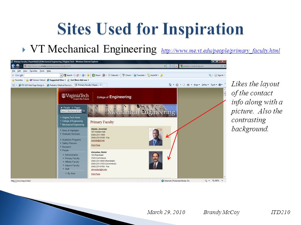 VT Mechanical Engineering http://www.me.vt.edu/people/primary_faculty.html http://www.me.vt.edu/people/primary_faculty.html March 29, 2010 Brandy McCoy ITD210 Likes the layout of the contact info along with a picture.