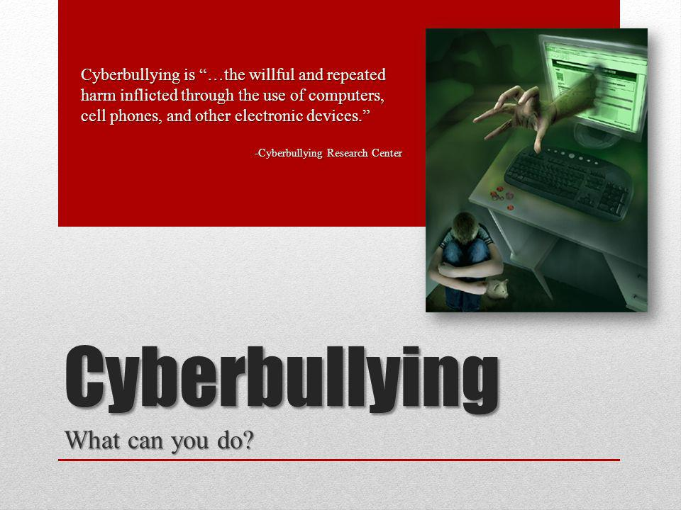 Cyberbullying What can you do.