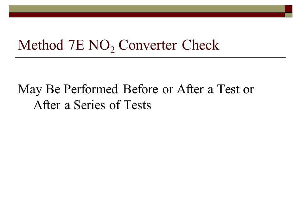 Method 7E NO 2 Converter Check May Be Performed Before or After a Test or After a Series of Tests