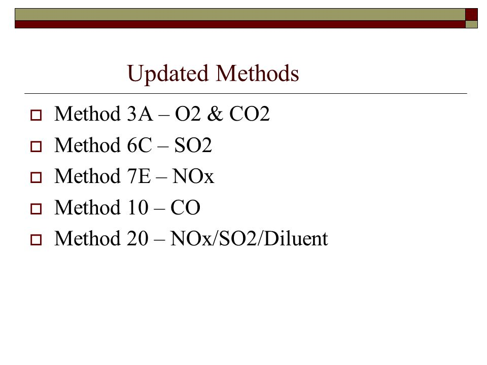 Updated Methods Method 3A – O2 & CO2 Method 6C – SO2 Method 7E – NOx Method 10 – CO Method 20 – NOx/SO2/Diluent