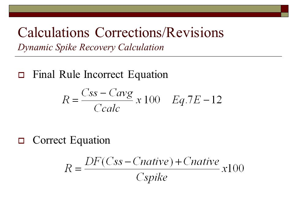 Calculations Corrections/Revisions Dynamic Spike Recovery Calculation Final Rule Incorrect Equation Correct Equation