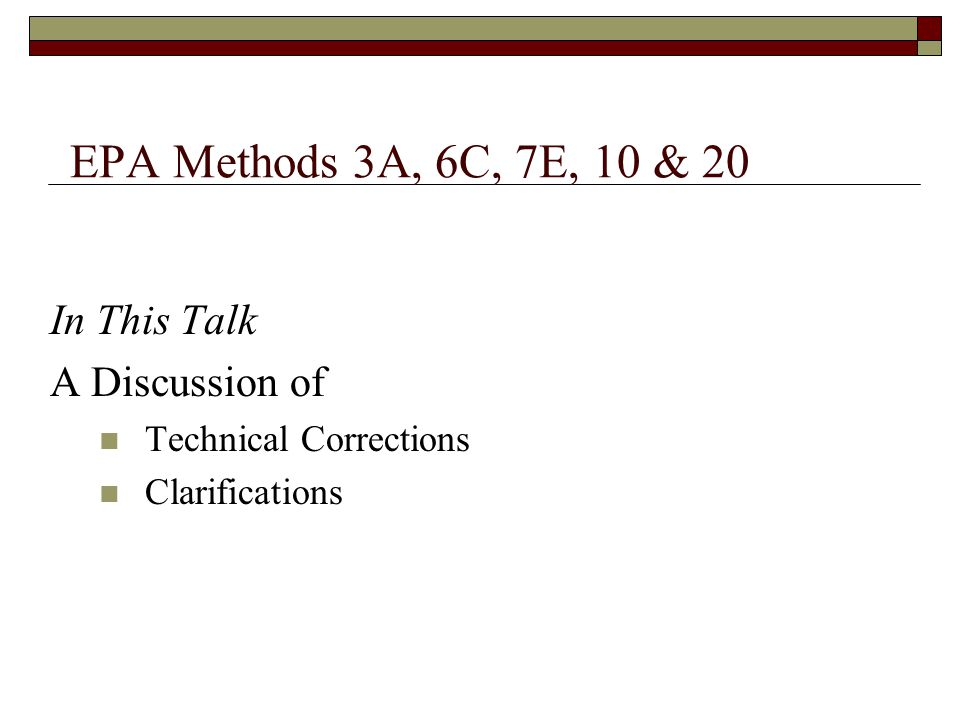 EPA Methods 3A, 6C, 7E, 10 & 20 In This Talk A Discussion of Technical Corrections Clarifications