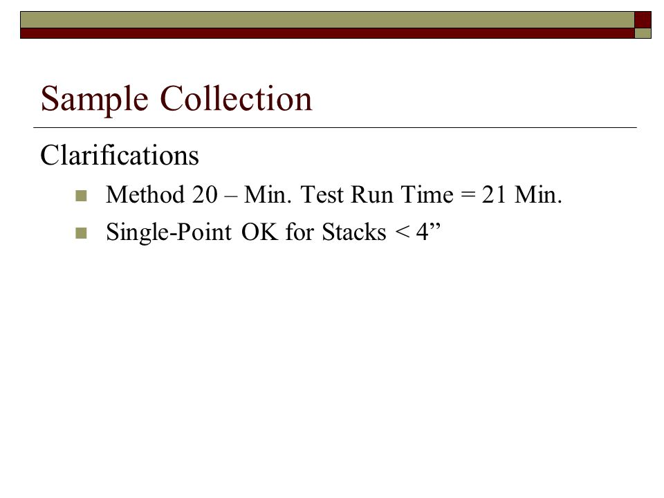 Sample Collection Clarifications Method 20 – Min. Test Run Time = 21 Min.