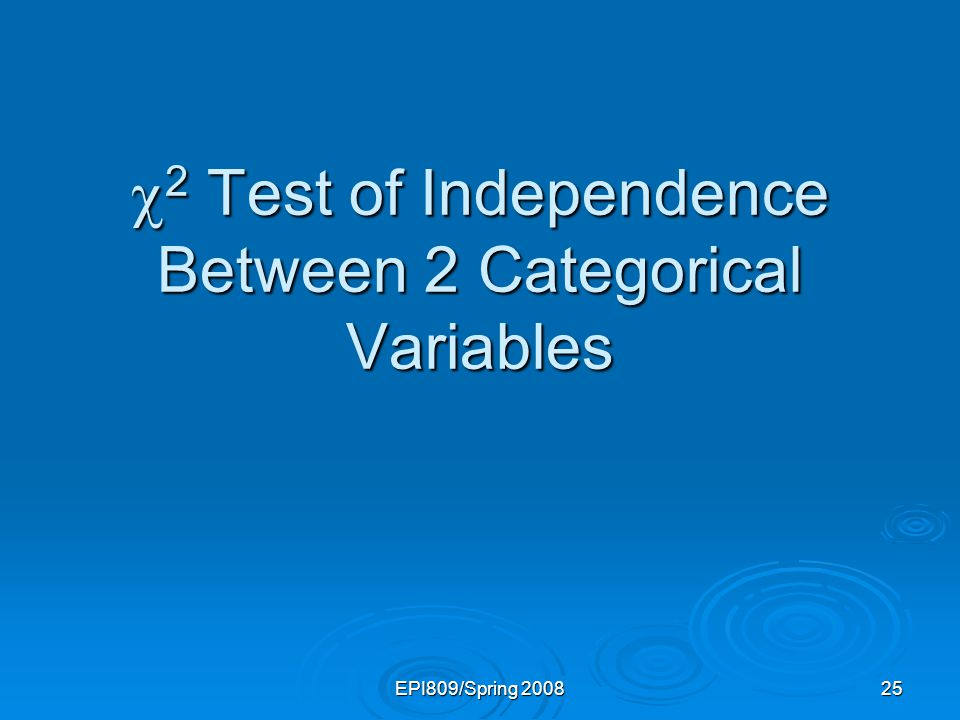 EPI809/Spring 2008 25 2 Test of Independence Between 2 Categorical Variables 2 Test of Independence Between 2 Categorical Variables